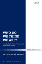 Who Do We Think We Are? : How Catholic Priests Understand Themselves Today - Christopher A. Fallon