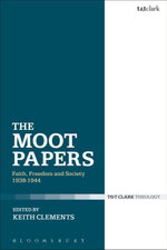 The Moot Papers : Faith, Freedom and Society 1938-1944
