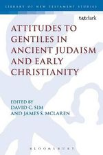 Attitudes to Gentiles in Ancient Judaism and Early Christianity : Library of New Testament Studies