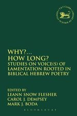 Why?... How Long? : Studies on Voice(s) of Lamentation Rooted in Biblical Hebrew Poetry