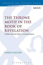 The Throne Motif in the Book of Revelation : The Library of New Testament Studies - Laszlo Gallusz