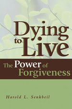 Dying to Live : The Power of Forgiveness - Harold L Senkbeil