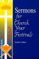 Sermons for Church Year Festivals Donald L. Deffner