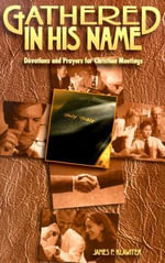 Gathered in His Name : Devotions and Prayers for Christian Meetings - James F. Klawiter