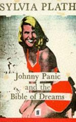Johnny Panic and the Bible of Dreams, and Other Prose Writings : Threebies Ser. - Sylvia Plath