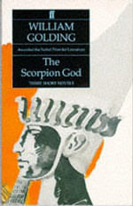The Scorpion God : Three Short Novels - William Golding