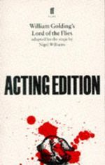 William Golding's Lord of the Flies: Play : Adapted for the Stage by Nigel Williams - Nigel Williams