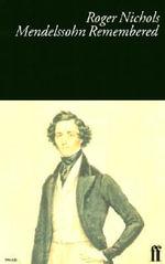 Mendelssohn Remembered - Roger Nichols