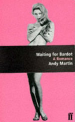 Waiting for Bardot - Andy Martin