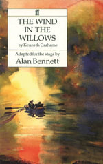The Wind in the Willows : Play - Alan Bennett