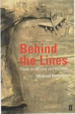 Behind the Lines : Pieces on Writing and Pictures - Michael Hofmann