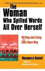The Woman Who Spilled Words All Over Herself :  Writing and Living the Zona Rosa Way - Rosemary Daniell