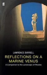Reflections on a Marine Venus : A Companion to the Landscape of Rhodes - Lawrence Durrell