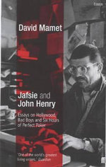 Jafsie and John Henry : Essays on Hollywood, Bad Boys and Six Hours of Perfect Poker - David Mamet