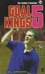The Striker's Revenge : Goal Kings S. - Michael Hardcastle