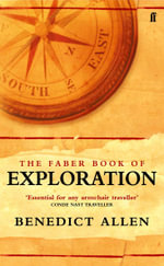 The Faber Book of Exploration : An Anthology of Worlds Revealed by Explorers Through the Ages