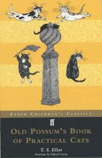 Old Possum's Book of Practical Cats (Children's Classics) : Faber Children's Classics Series - T.S. Eliot