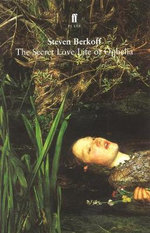 The Secret Love Life of Ophelia - Steven Berkoff
