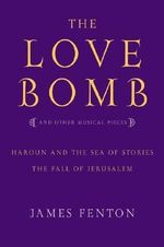 The Love Bomb and Other Musical Pieces : And Other Musical Pieces - Professor James Fenton