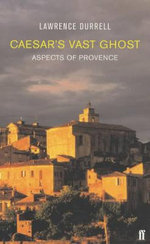 Caesar's Vast Ghost : Aspects of Provence - Lawrence Durrell