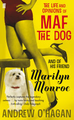 The Life and Opinions of Maf the Dog : And Of His Friend Marilyn Monroe - Andrew O'Hagan