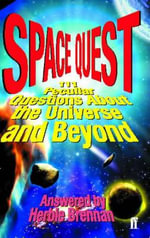 Space Quest : 111 Peculiar Questions About the Universe and Beyond - Herbie Brennan