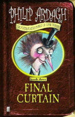 The Final Curtain : Further Adventures of Eddie Dickens Book 3 - Philip Ardagh