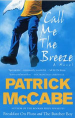 Call Me the Breeze : A Novel - Patrick McCabe