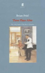 Three Plays After : The Yalta Game,  the Bear, Afterplay - Brian Friel