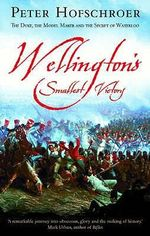 Wellington's Smallest Victory : The Story of William Siborne & Great Model of Waterloo - Peter Hofschroer