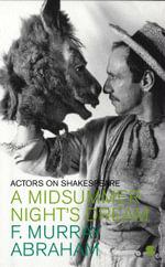 A Midsummer Night's Dream : Actors on Shakespeare S. - F.Murray Abraham