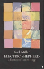 The Electric Shepherd : A Likeness of James Hogg - Karl Miller