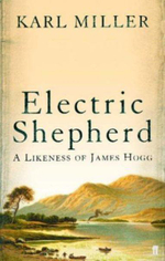 Electric Shepherd : A Likeness of James Hogg - Karl Miller