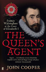 The Queen's Agent : Francis Walsingham at the Court of Elizabeth I - John Cooper
