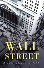 Wall Street : A Cultural History - Steve Fraser