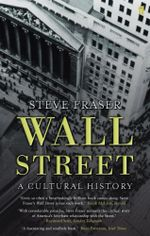 Wall Street : A Cultural History - Steve Fraser