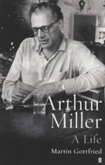 Arthur Miller : A Life - Martin Gottfried