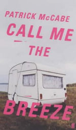 Call Me the Breeze - Patrick McCabe
