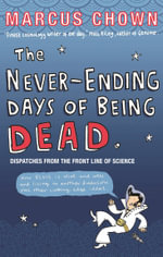 The Never-ending Days of Being Dead : Dispatches from the Front Line of Science - Marcus Chown
