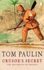 Crusoe's Secret : The Aesthetics of Dissent - Tom Paulin