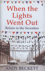 When the Lights Went Out : Britain in the Seventies - Andy Beckett