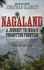 Nagaland : A Journey to India's Forgotten Frontier - Jonathan Glancey
