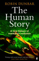 The Human Story : A New History of Mankind's Evolution - Robin Dunbar