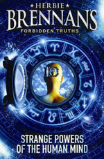 Herbie Brennan's Forbidden Truths : Strange Powers of the Human Mind - Herbie Brennan