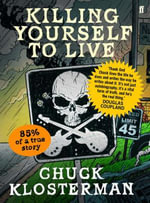 Killing Yourself to Live : 85% of a True Story - Chuck Klosterman