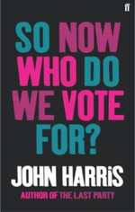 So Now Who Do We Vote For? - John Harris