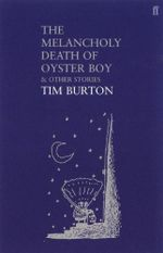 The Melancholy Death of Oyster Boy : And Other Stories - Tim Burton