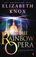 The Rainbow Opera - Elizabeth Knox
