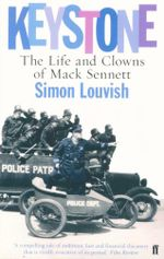 Keystone : The Life and Clowns of Mack Sennett - Simon Louvish