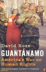 Guantanamo : America's War on Human Rights - David Rose